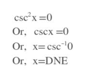 cscx 0 Or, cscx Or, x=csc 0 Or, XDNE