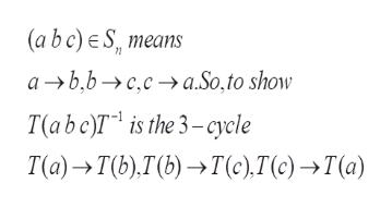 (a bc) e S, means а >ь,ь >сса.So,to show T(аb c)T* is the 3- сyele T(а) > T),Г) —т(), T() —Т(а)