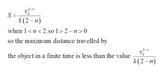 S= k(2-n) when 1 n2,so 1 > 2 - n>0 so the maximum distance travelled by the object in a finite time is less than the value k(2-n)