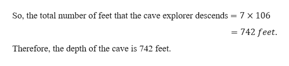 So, the total number of feet that the cave explorer descends 7 x 106 = 742 feet Therefore, the depth of the cave is 742 feet.