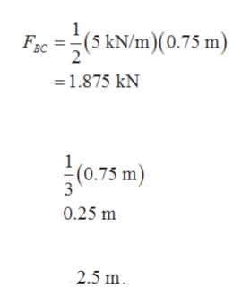 Fc =(5 kN/m)(0.75 m) 1.875 kN (0.75 m) 3 0.25 m 2.5 m