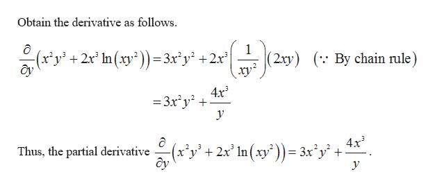 Obtain the derivative as follows 1 (2xy) (y2r In(xy2))=3xy +2r By chain rule 4x3 -3x2y2 4x3 (x'y'+2x' In(xy')) = 3x'y' Thus, the partial derivative