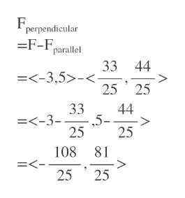 perpendicular =F-parallel 33 44 =<-3,5>-< 25 25 44 ,5- 25 33 =<-3- > 25 108 81 > 25 =<- 25