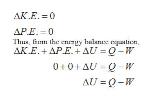AK.E.= 0 AP.E. 0 Thus, from the energy balance equation, AK.E.+AP.E.AU = Q -W 0+0+AU = Q-W AU Q-W