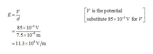 [V is the potential substitute 85x 103v for V V E= d 85x 103 V 7.5x10 m - 11.3x 10 V/m
