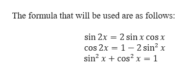 The formula that will be used are as follows: sin 2x 2 sin x cos x cos 2x 1 2 sin2 : sin2 xcos2 x = 1