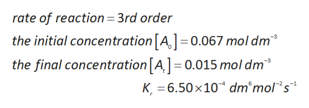 rate of reaction 3rd order the initial concentration [A,] = 0.067 mol dm the final concentration[A,] 0.015 mol dm -3 K 6.50 x10 dm'mols
