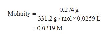 0.274 g Molarity 331.2 g /mol x 0.0259 L 0.0319 M