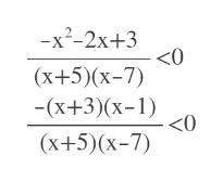 -x2-2x+3 <0 (x+5)(x-7) -(x+3)(x-1) <0 (x+5)(x-7)