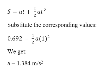 1 S utat 2 Substitute the corresponding values: 0.692 a(1)2 We get a 1.384 m/s2
