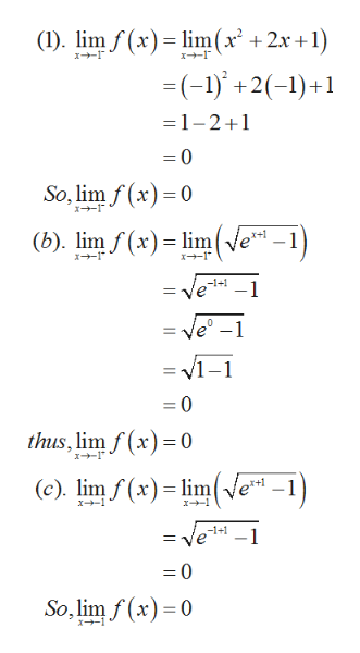 (1). lim f(xlim(x +2x+1) x1 =(-1)+2(-)+ 1-2+1 =0 So, lim f(x)0 x (b). lim f(x) lim x1 -1+1 -1 = ve-1 =0 thus, lim f(x)0 (e). lim f(x)lime -1+1 1 =0 So, lim f(x) 0 x1