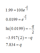 1.99 =100e 0.0199=e In(0.0199) - 2 3.917(2) -q 7.834 =q