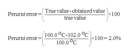 Percent errorTrue value-obtainedvalue x100 true value Percent error100.0 °C-102.0°C x100=2.0% 100.0 C
