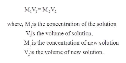 M,V MV where, M,is the concentration of the solution Vis the volume of solution M2is the concentration of new solution V,is the volume of new solution