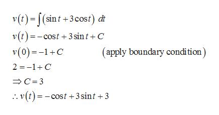 v (t)=(sint+3cost) dt v(t)=-cost 3 sint+ C v(0)-1C (apply boundary condi tion) 2 1C C 3 :. v(t)= -cost +3 sint +3