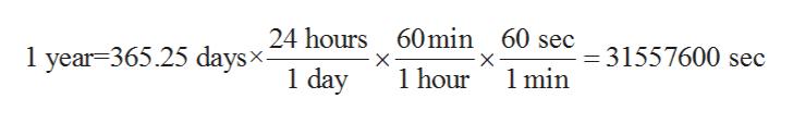 24 hours 60 min 60 se - 31557600 sec 1 year 365.25 daysx. 1 day X X 1 min 1 hour