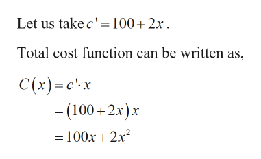 Let us take c' 100+2x Total cost function can be written as, C(x)c'x =(100+2x)x = 100x2x2
