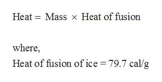 Heat Mass Heat of fusion where, Heat of fusion of ice 79.7 cal/g
