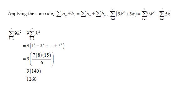 Applying the sum nule , Σ , +b, = Σα, + Συ,, Σ ( 9k+5k)-Σ* Σ5k k-1 k-1 7 Σ9-9Σ 9(12+22++72 7(8)(15) =9 6 9(140) =1260