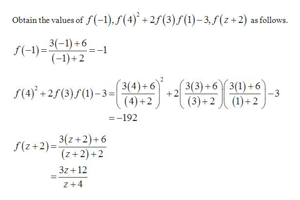 Obtain the values of f(-1),/(4)+2f(3) f (1)-3, f(z+2) as follows. 3(-1) 6 =-1 f(-1) (-1)+2 3(4)+6 42 3(3)6 3(1)6 +2 f(4)2(3)(1)3= -3 (1)2 (3)+2 =-192 3(z+2)+6 (z+2)+2 f(z+2)= 3z 12 Z+4
