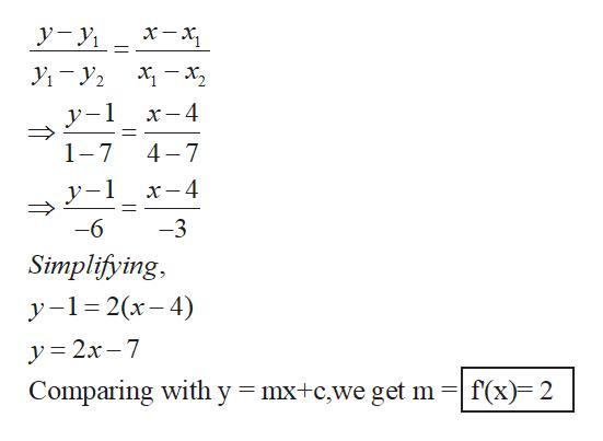 y-y — х, У -У. у-1 х—4 4 7 1 7 y-1 х—4 -6 3 Simplifying у -1%32(х- 4) y= 2x 7 Comparing with y mx+c,we get m f(x) 2 1