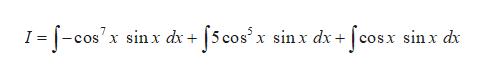 I -cosx sin x dx 5 cosx sin dx fcosx sinx dx coS x =