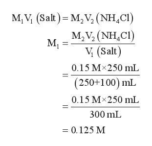 M, V (Salt) M,V (NH,C) M2V3 (NH,CI) М, V (Salt) 0.15 Mx250 mL (250+100) mL 0.15 Mx250 mL 300 mL = 0.125 M