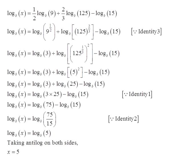 log, (x)log, (9)+log, (125)-log, (15) (125)-log,(15) dentity 3] +log log,(x)= log,9 - log, (15) log, (x) log, (3)+log,1253 log, (x) log, (3)+log,(5)log, (15) log, (x)log, (3)+ log, (25)-log, (15) log, (x)log, (3x 25)- log, (15) log, (x)log, (75)- log, (15) [ Identity 1 75 log, (x) log, Identity2] 15 log, (x) log, (5) Taking antilog on both sides,