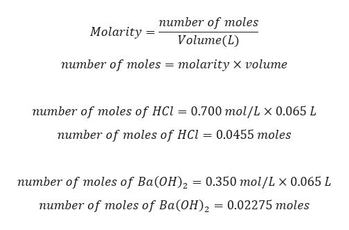 питber of moles Molarity Volume(L) питber of moles 3D тolaritу х volume питber of moles of HCl — 0.700 тol/L x 0.065 L питber of moles of HCl 3D 0.0455 тoles питber of moles of Ba(ОH), — 0.350 тol/L x 0.065 L питber of moles of Ba(ОH), — 0.02275 тoles