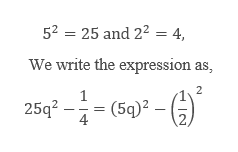 52 25 and 22 = 4, We write the expression as, 2 1 2544(5q)2 - (5q)2