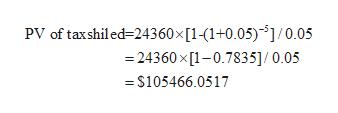PV of taxshiled-24360 [1-1+0.05)]/0.05 24360x[1-0.7835]/ 0.05 $105466.0517