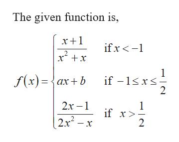 The given function is if x- 2 x x f(x)={ax+b if -1x 2 2.х -1 1 if x > 2. 2x2-x