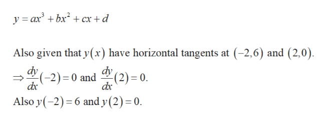 yax bxx +d Also given that y(x) have horizontal tangents at (-2,6) and (2,0) dy 2) = 0 dx dy2)-0 and Also y(-2) 6 and y (2) 0.