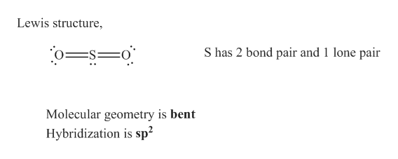 Lewis structure S has 2 bond pair and 1 lone pair Molecular geometry is bent Hybridization is sp2