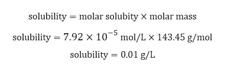 solubility molar solubity X molar mass solubility 7.92 x 103 mol/L X 143.45 g/mol solubility 0.01 g/L
