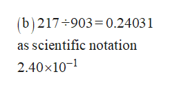 (b)217 903= 0.2403 1 as scientific notation 2.40x10