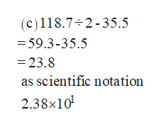 (c)118.7 2-35.5 = 59.3-35.5 - 23.8 as scientific notation 2.38x10