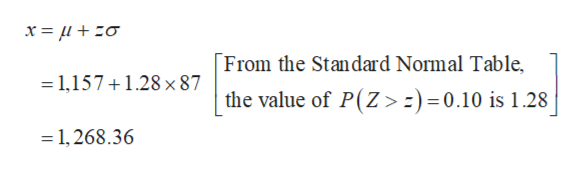 From the Standard Normal Table, 1,1571.28 x 87 the value of P(Z> :) =0.10 is 1.28 1,268.36