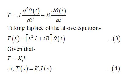 ,&O(t) d()de(t) T J B dt dt Taking laplace of the above equation- T (s)-[sJ+sB]0(s) ..(3) Given that T Ki (4) or, T(s) K,I (s)