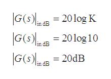 G(s) G(s) 20log10 G(s) 201og K |in dB lin dB 20DB lin dB