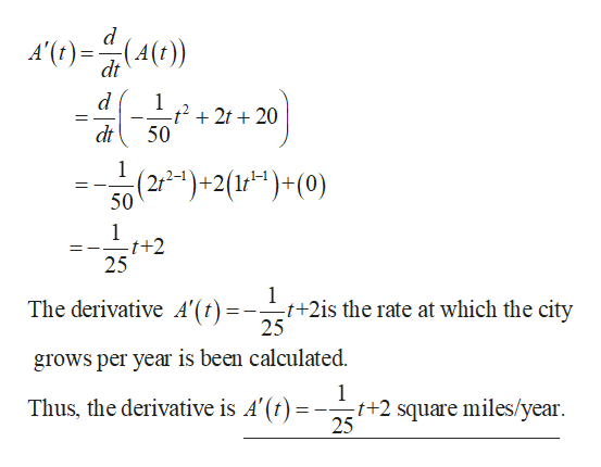 A'()4()) (4(t) dt 1 -t2 2t20 50 dt 1 (2-)+2(1 )+ (0) 50 1 t+2 25 1 -t+2is the rate at which the city 25 The derivative A'(t)=- grows per year is been calculated. 1 Thus, the derivative is A'(t) :t+2 square miles/year 25