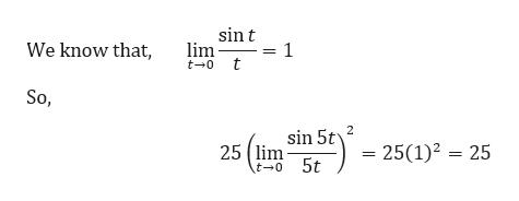 sin t 1 lim t- 0 t We know that So, 2 sin 5t 25 (lim \t-o 5t = 25(1)2 = 25