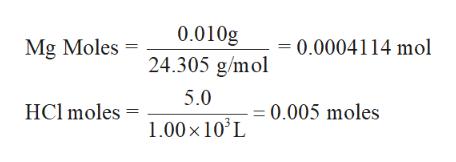 0.010g = 0.0004114 mol Mg Moles 24.305 g/mol 5.0 HCl moles 0.005 moles 1.00x 10 L