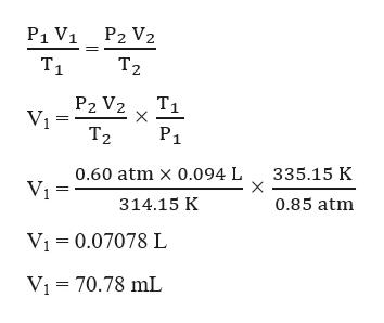 P1 V1 P2 V2 T1 Тz T1 P2 V2 Тz Р1 0.60 atm x 0.094 L 335.15 K 314.15 K 0.85 atm Vi 0.07078 L VI 70.78 mL