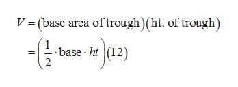 V= (base area oftrough) (ht. of trough) - base ht(12) 2