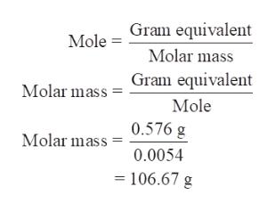 Gram equivalent Mole Molar mass Gram equivalent Molar mass Mole 0.576 g Molar mass 0.0054 106.67 g