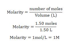 number of moles Molarity Volume (L) 1.50 moles Molarity 1.50 L Molarity 1mol/L 1M
