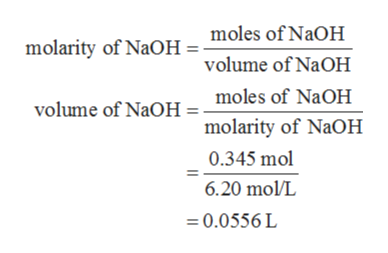 molarity of NaOH = moles of NaOH volume of NaOH moles of NaOH volume of NaOH molarity of NaOH 0.345 mol 6.20 mol/L 0.0556 L