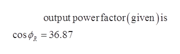 output power factor (given)is cos36.87