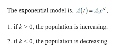 The exponential model is, A(t) Ae 1. ifk> 0, the population is increasing. 0, the population is decreasing 2. ifk